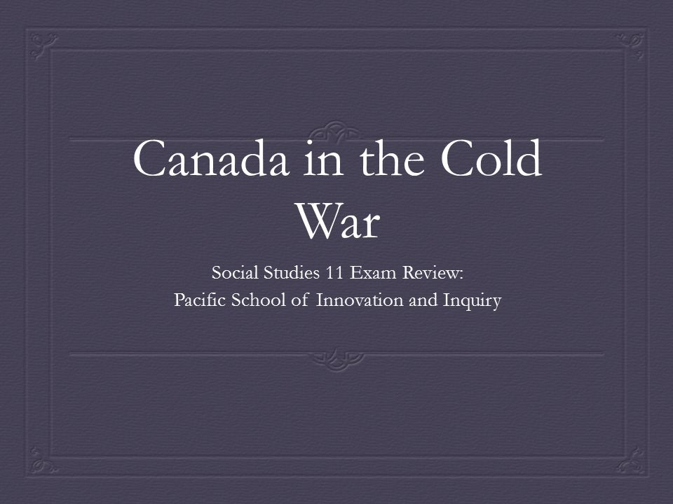 Canada in the Cold War Social Studies 11 Exam Review: