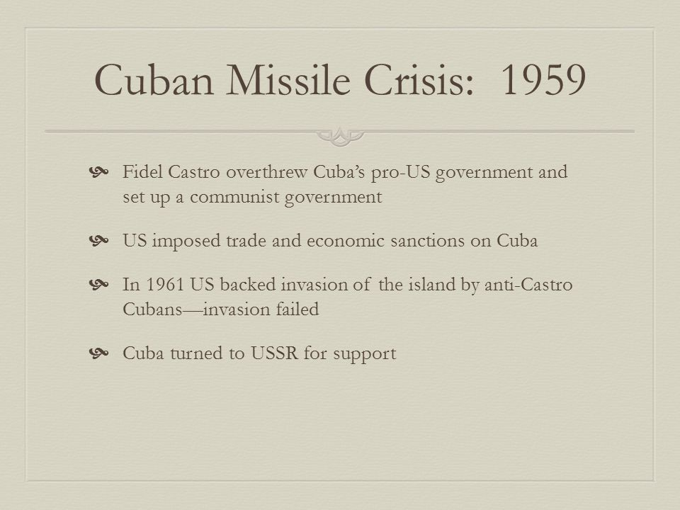 Cuban Missile Crisis: 1959 Fidel Castro overthrew Cuba's pro-US government and set up a communist government.