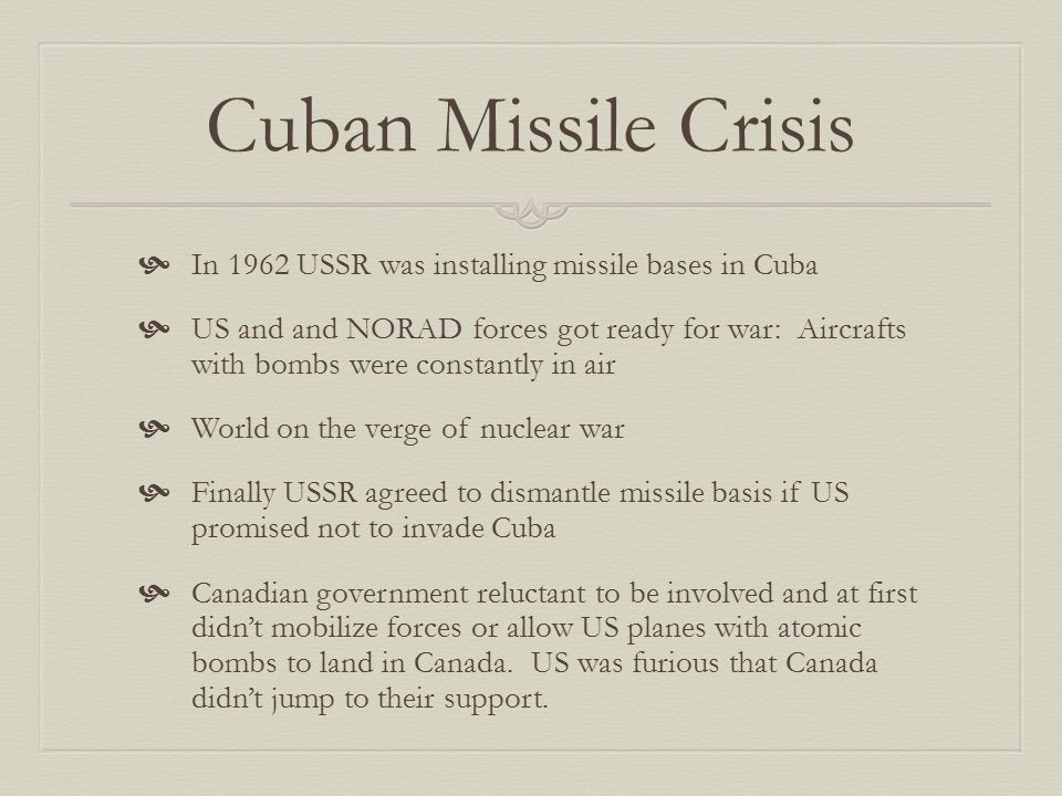 Cuban Missile Crisis In 1962 USSR was installing missile bases in Cuba