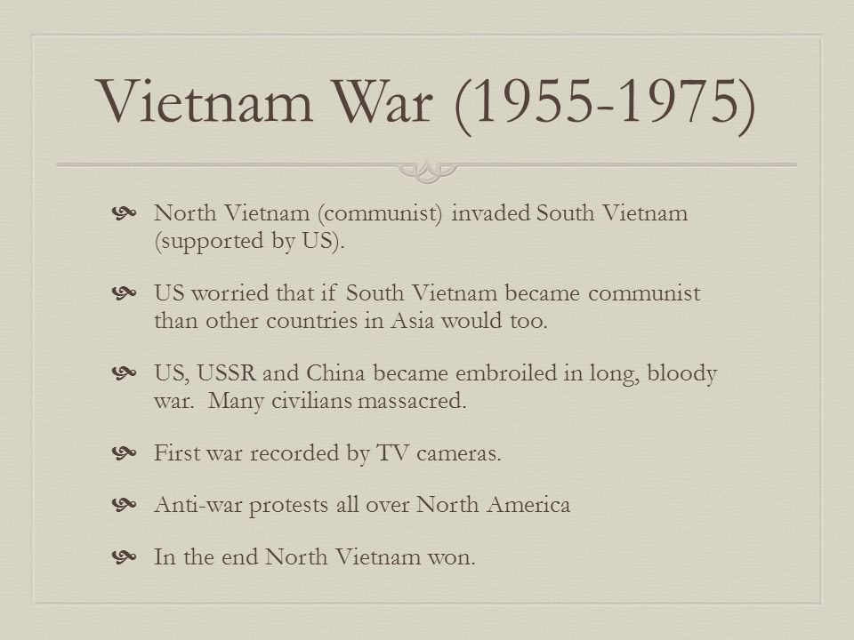 Vietnam War (1955-1975) North Vietnam (communist) invaded South Vietnam (supported by US).