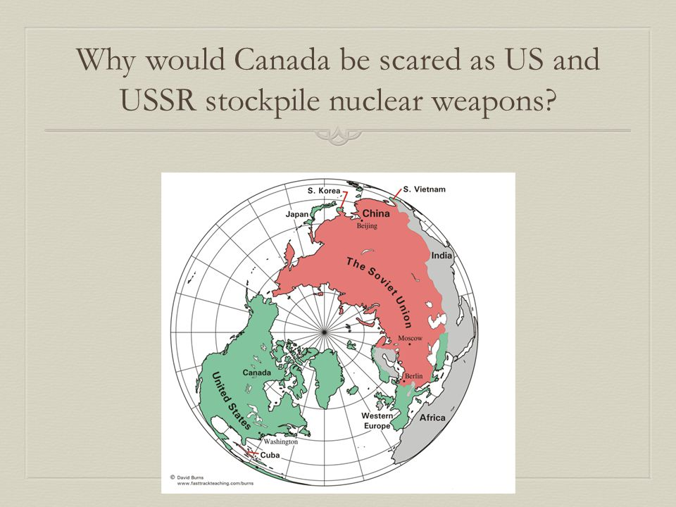 Why would Canada be scared as US and USSR stockpile nuclear weapons