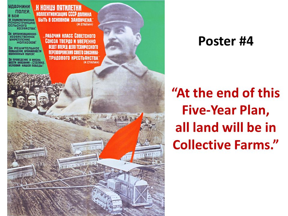 Poster #4 At the end of this Five-Year Plan, all land will be in Collective Farms.