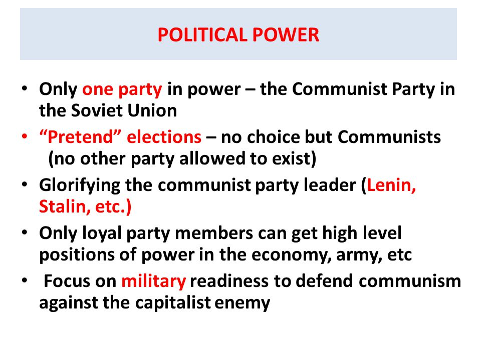 POLITICAL POWER Only one party in power – the Communist Party in the Soviet Union.