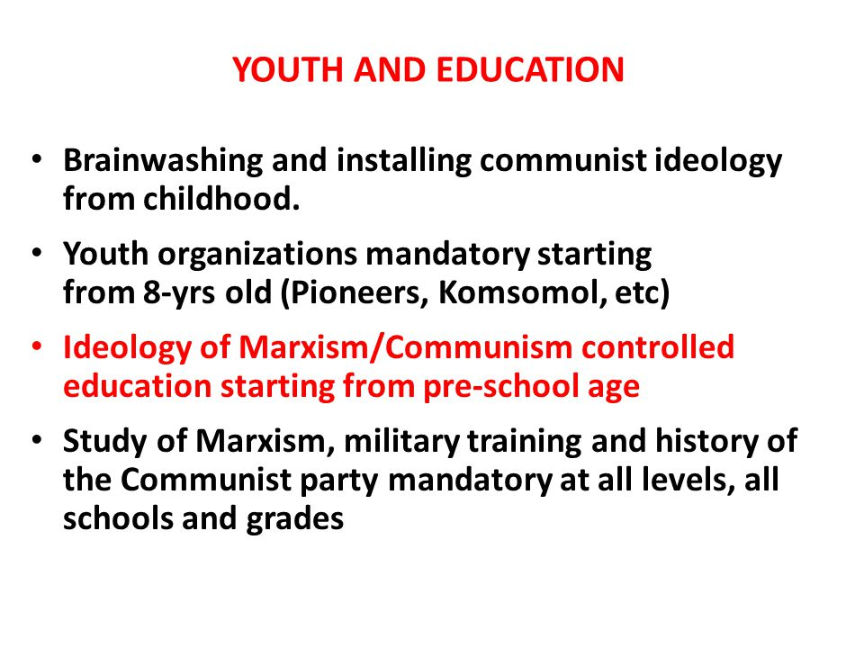 YOUTH AND EDUCATION Brainwashing and installing communist ideology from childhood.
