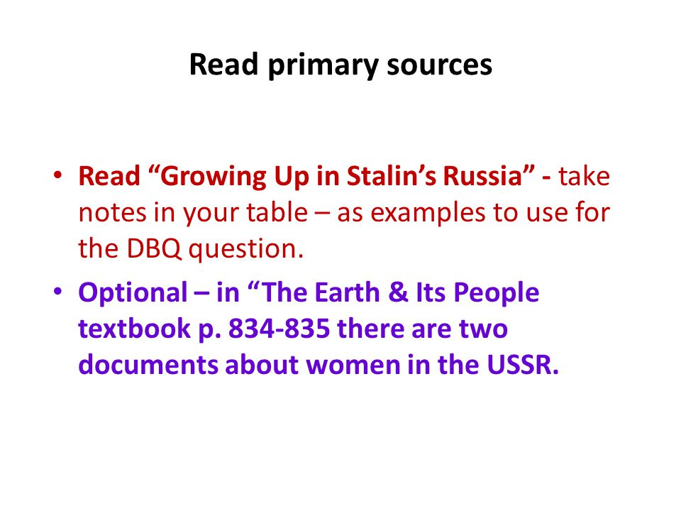 Read primary sources Read Growing Up in Stalin's Russia - take notes in your table – as examples to use for the DBQ question.