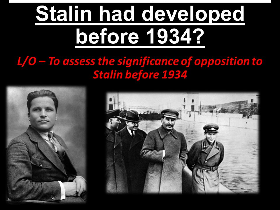 What sort of opposition to Stalin had developed before 1934