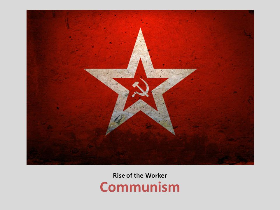 Rise of the Worker Communism