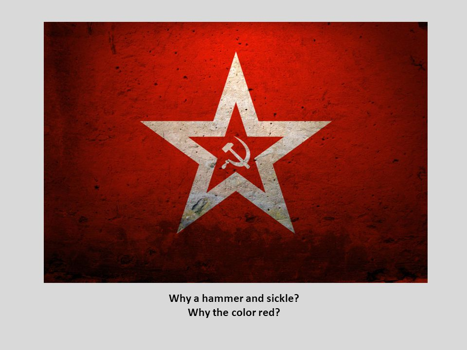 Why a hammer and sickle Why the color red
