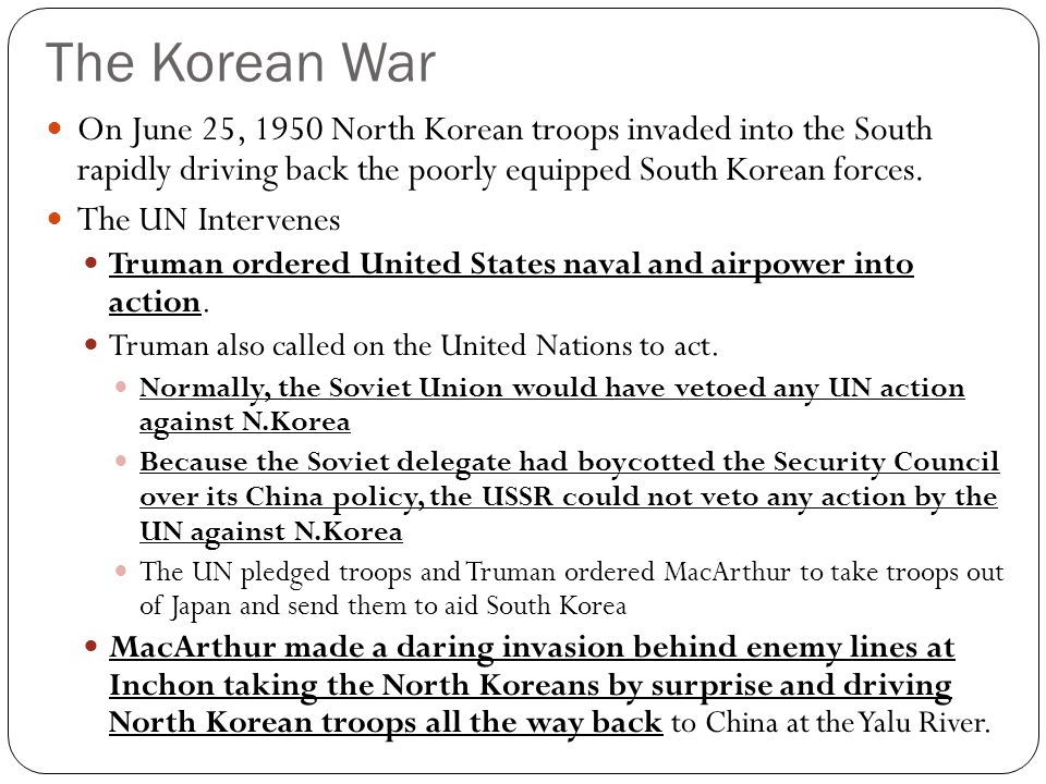 The Korean War On June 25, 1950 North Korean troops invaded into the South rapidly driving back the poorly equipped South Korean forces.