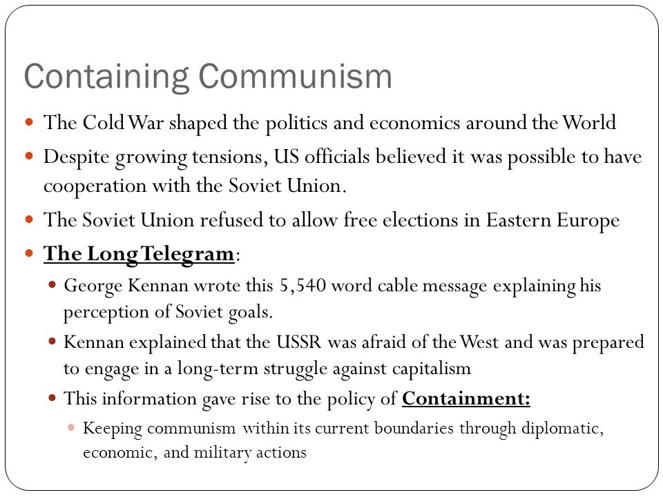 Containing Communism The Cold War shaped the politics and economics around the World.