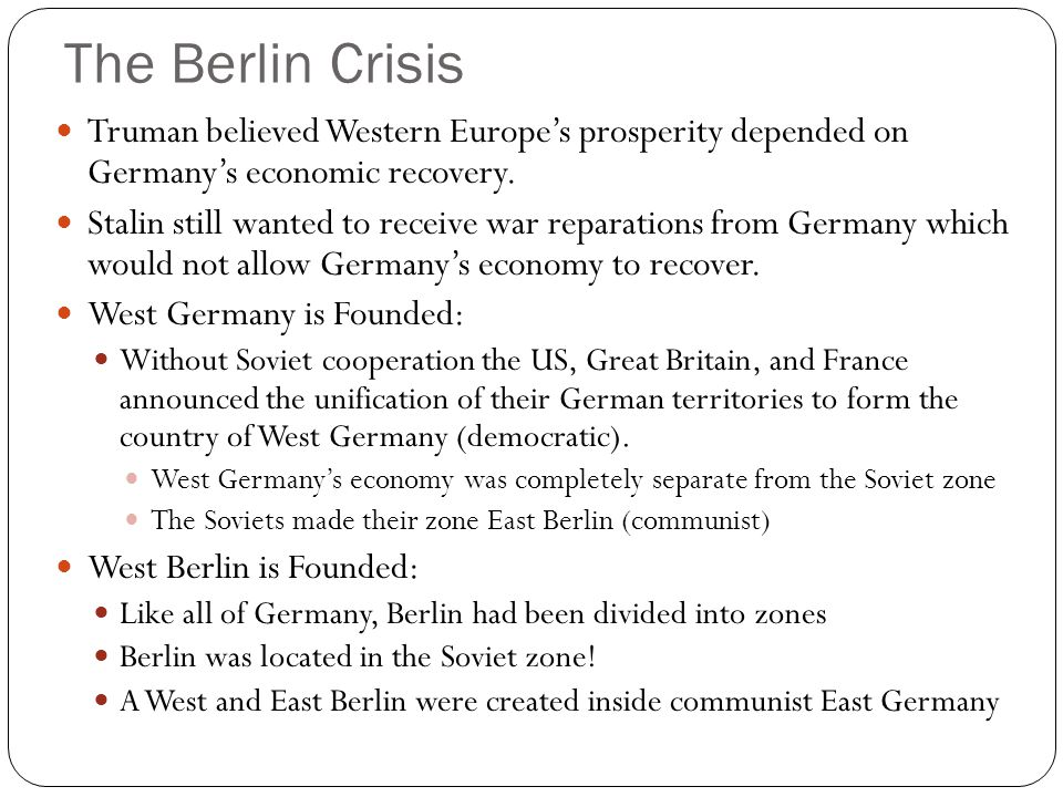 The Berlin Crisis Truman believed Western Europe's prosperity depended on Germany's economic recovery.