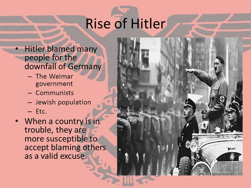 Rise of Hitler Hitler blamed many people for the downfall of Germany