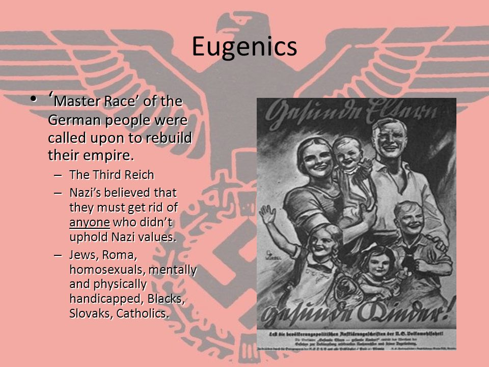 Eugenics 'Master Race' of the German people were called upon to rebuild their empire. The Third Reich.
