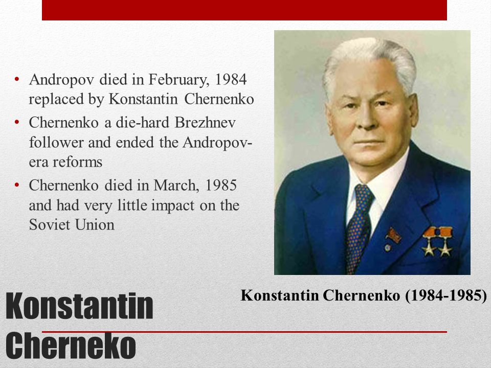 Andropov died in February, 1984 replaced by Konstantin Chernenko