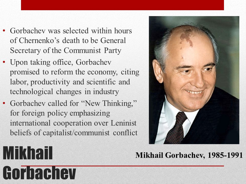 Gorbachev was selected within hours of Chernenko's death to be General Secretary of the Communist Party