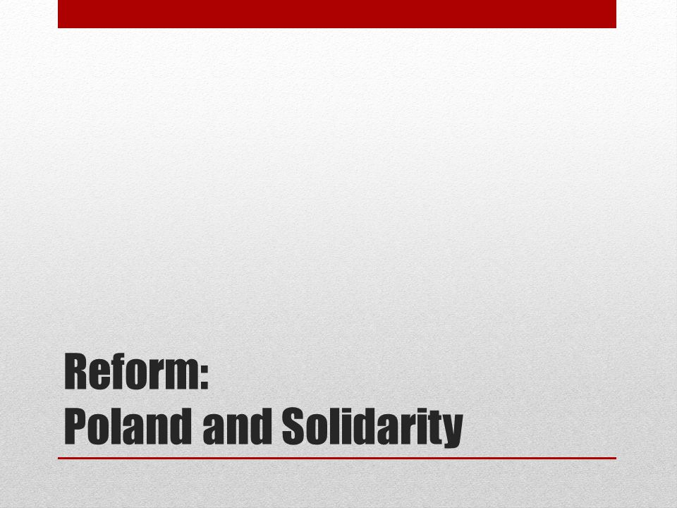 Reform: Poland and Solidarity