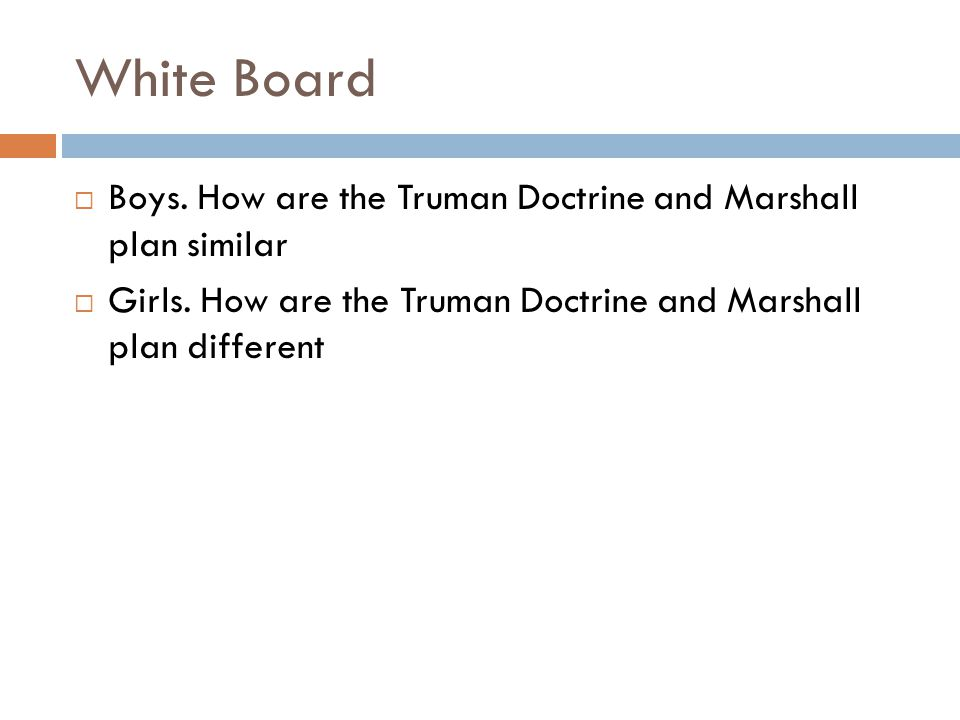 White Board Boys. How are the Truman Doctrine and Marshall plan similar.