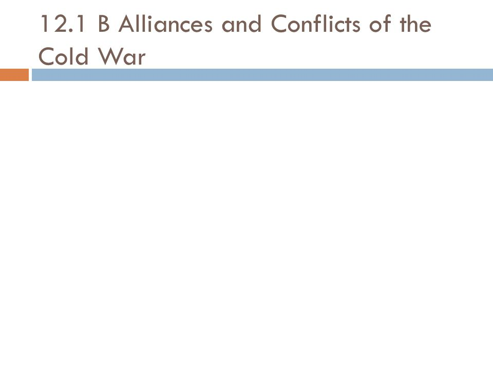 12.1 B Alliances and Conflicts of the Cold War