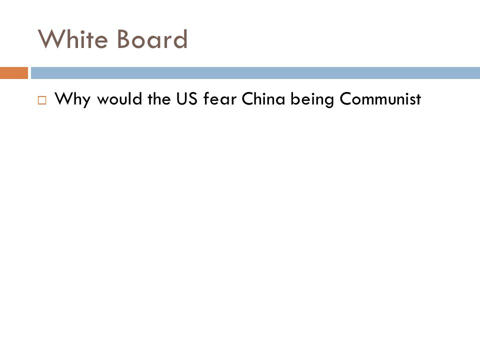 White Board Why would the US fear China being Communist