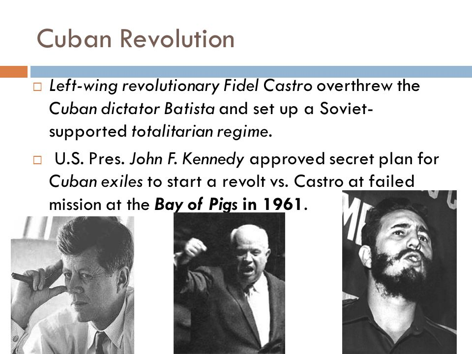 Cuban Revolution Left-wing revolutionary Fidel Castro overthrew the Cuban dictator Batista and set up a Soviet- supported totalitarian regime.