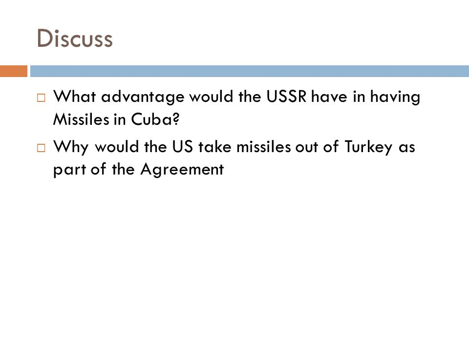 Discuss What advantage would the USSR have in having Missiles in Cuba