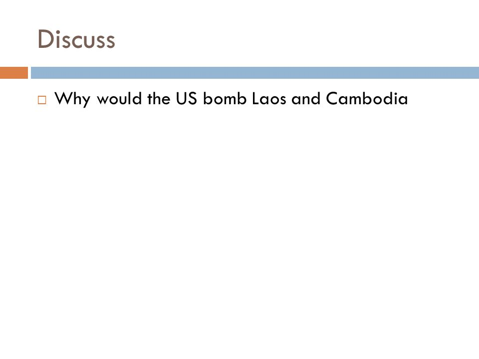 Discuss Why would the US bomb Laos and Cambodia