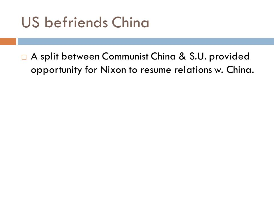 US befriends China A split between Communist China & S.U.