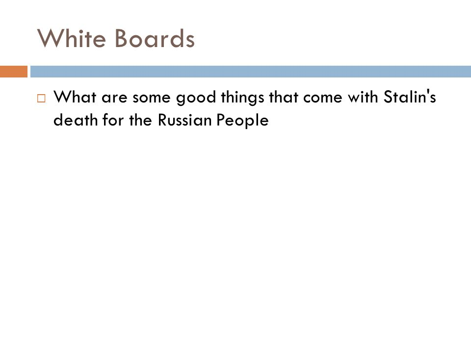 White Boards What are some good things that come with Stalin s death for the Russian People