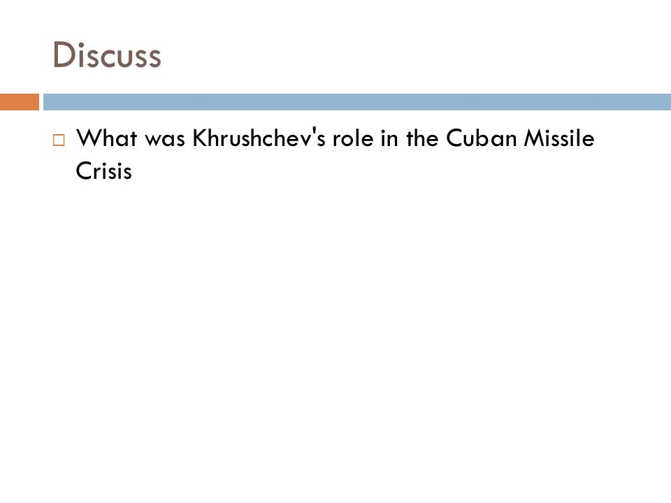 Discuss What was Khrushchev s role in the Cuban Missile Crisis