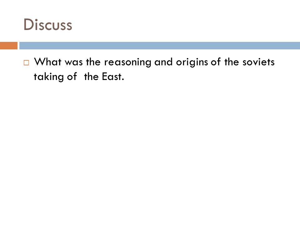 Discuss What was the reasoning and origins of the soviets taking of the East.