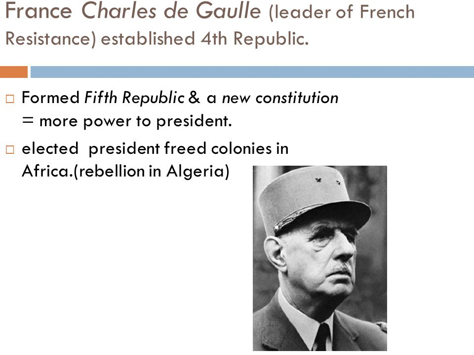 France Charles de Gaulle (leader of French Resistance) established 4th Republic.