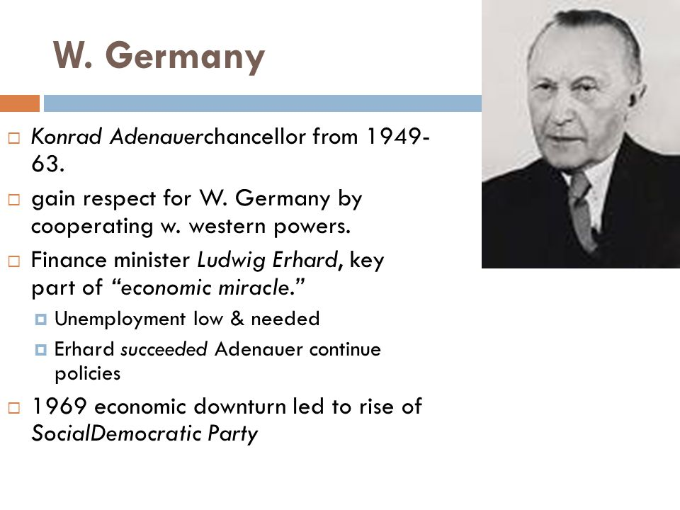 W. Germany Konrad Adenauerchancellor from 1949- 63.