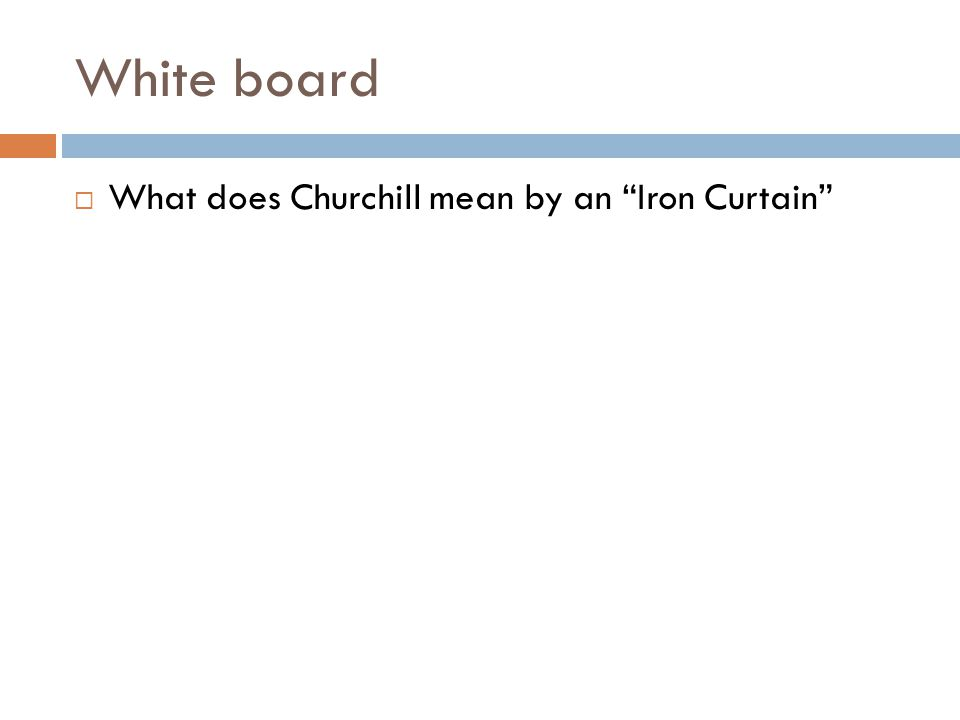 White board What does Churchill mean by an Iron Curtain
