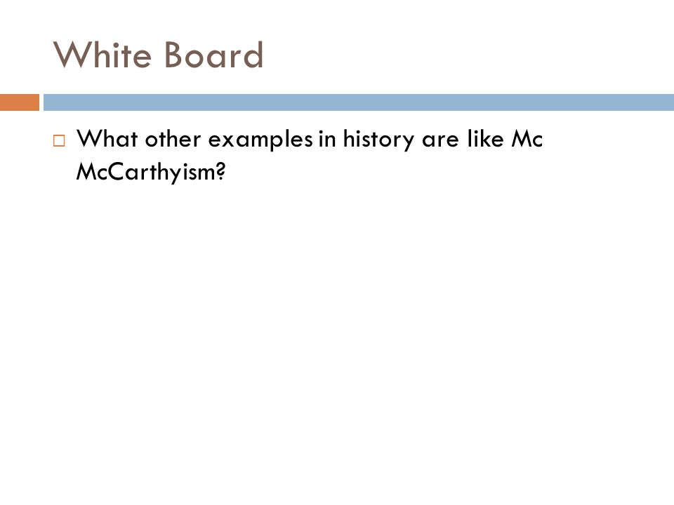 White Board What other examples in history are like Mc McCarthyism