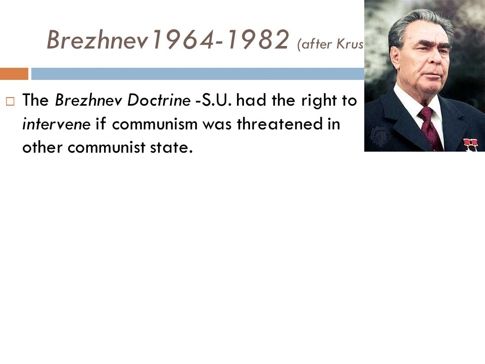 Brezhnev1964-1982 (after Krushcev)