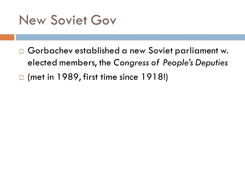 New Soviet Gov Gorbachev established a new Soviet parliament w. elected members, the Congress of People's Deputies.