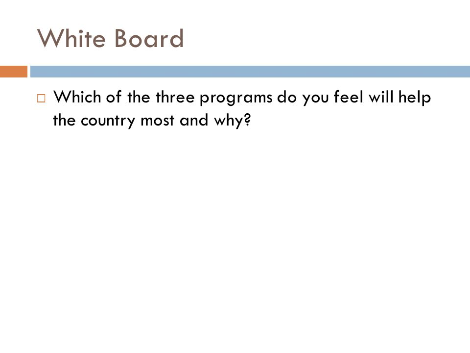 White Board Which of the three programs do you feel will help the country most and why