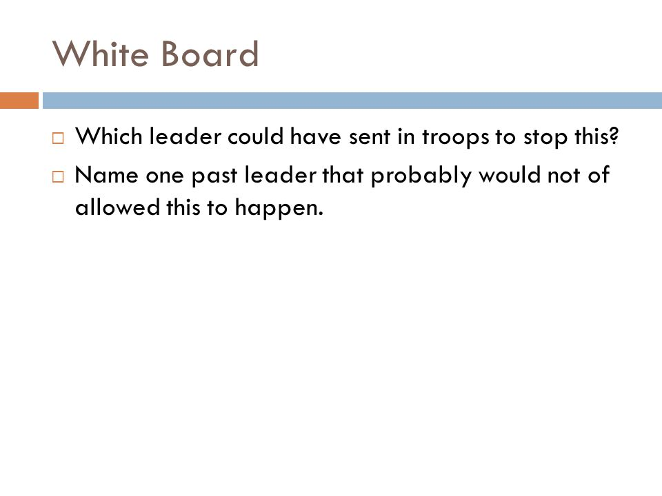 White Board Which leader could have sent in troops to stop this