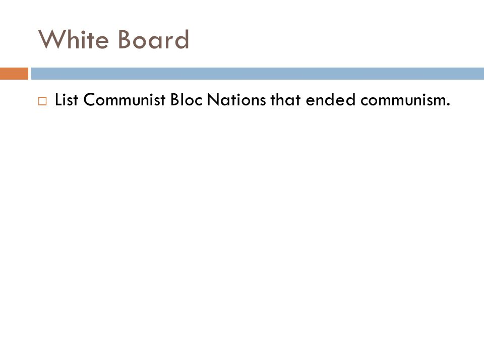 White Board List Communist Bloc Nations that ended communism.