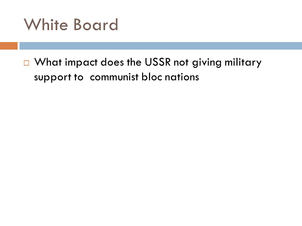 White Board What impact does the USSR not giving military support to communist bloc nations