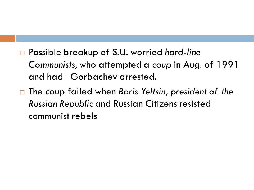 Possible breakup of S.U. worried hard-line Communists, who attempted a coup in Aug. of 1991 and had Gorbachev arrested.