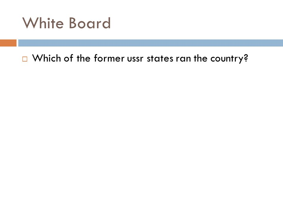White Board Which of the former ussr states ran the country