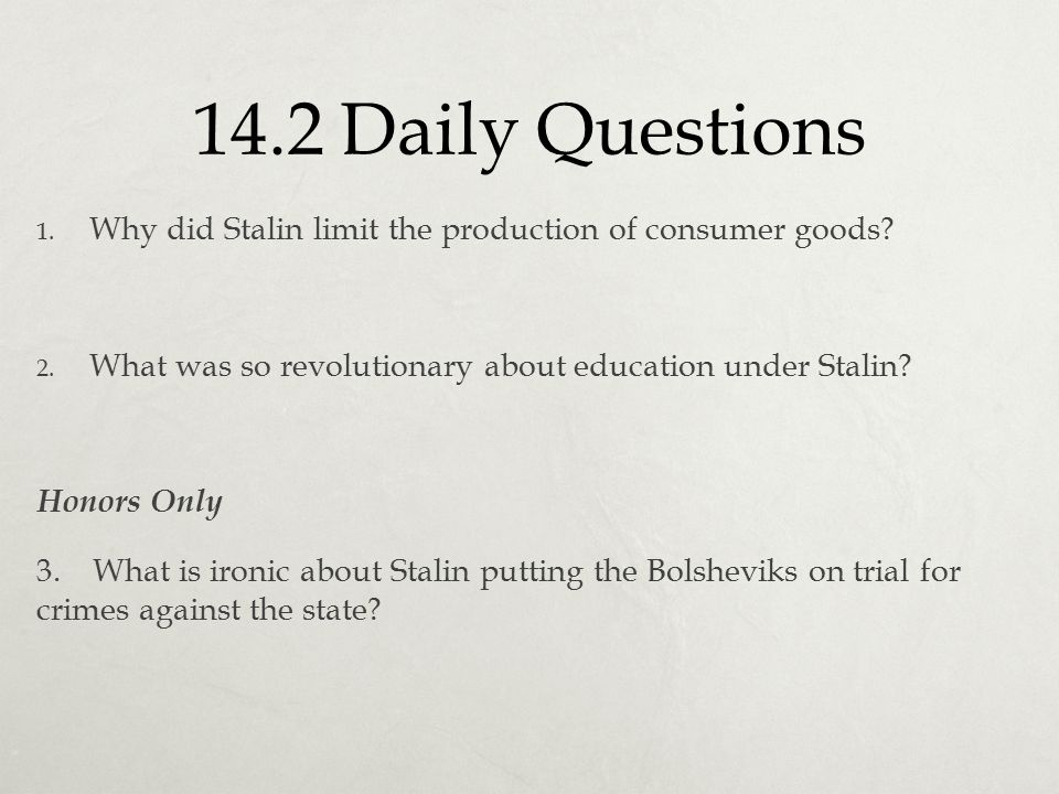 14.2 Daily Questions Why did Stalin limit the production of consumer goods What was so revolutionary about education under Stalin