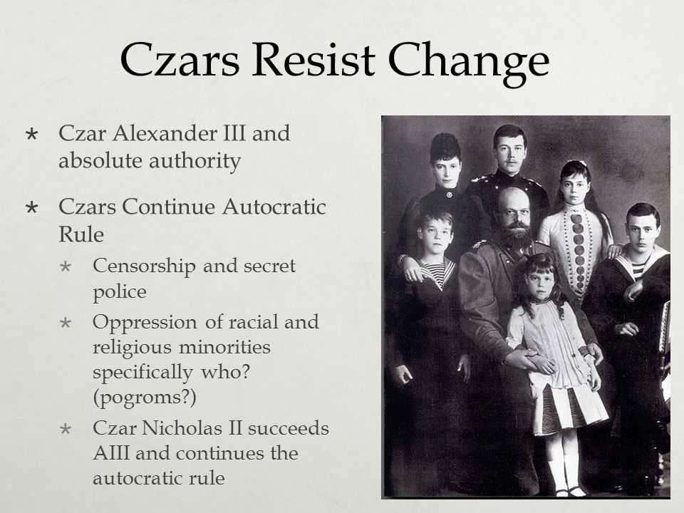 Czars Resist Change Czar Alexander III and absolute authority