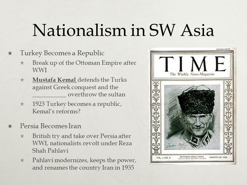 Nationalism in SW Asia Turkey Becomes a Republic Persia Becomes Iran