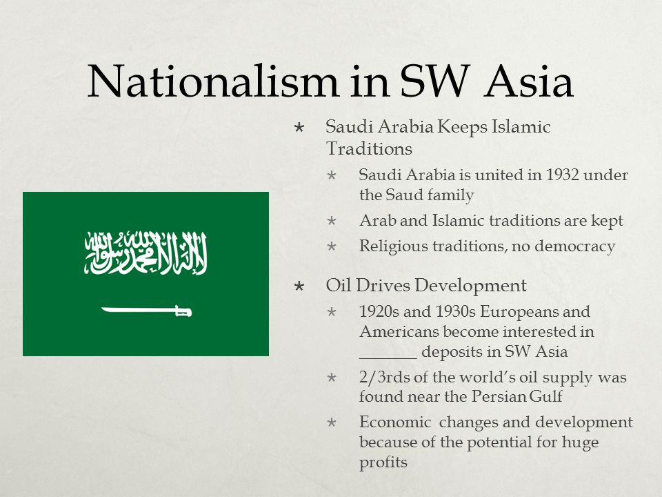 Nationalism in SW Asia Saudi Arabia Keeps Islamic Traditions