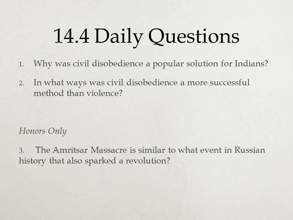 14.4 Daily Questions Why was civil disobedience a popular solution for Indians