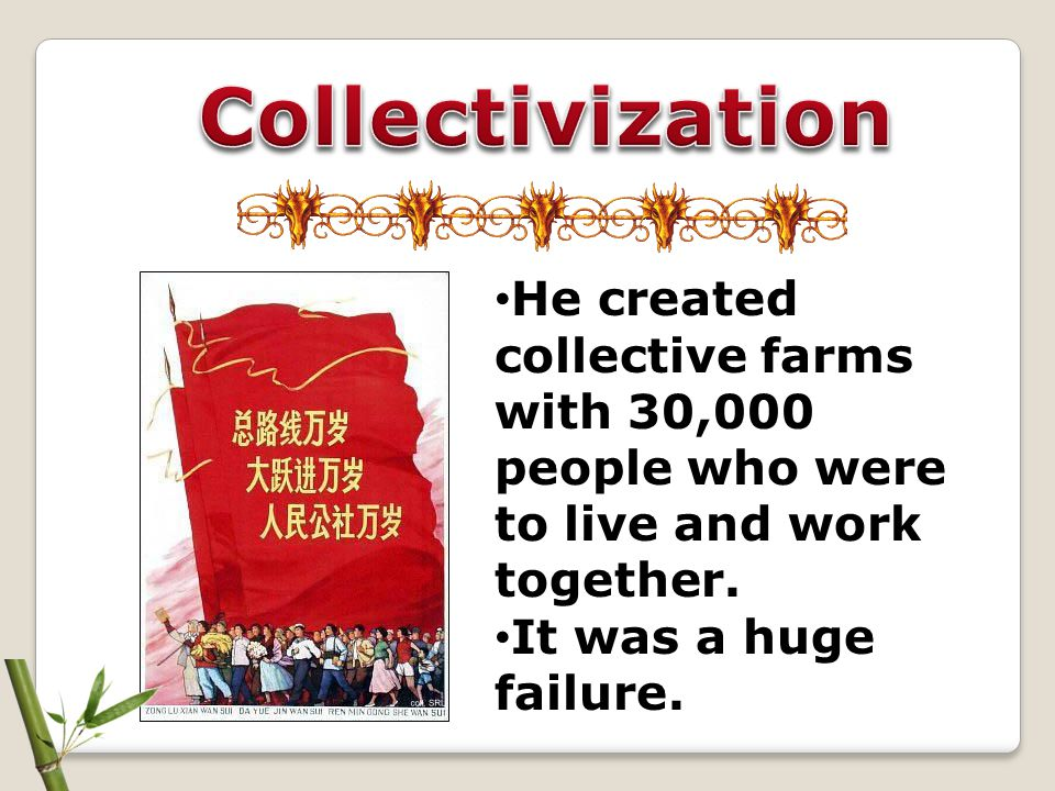 Collectivization He created collective farms with 30,000 people who were to live and work together.