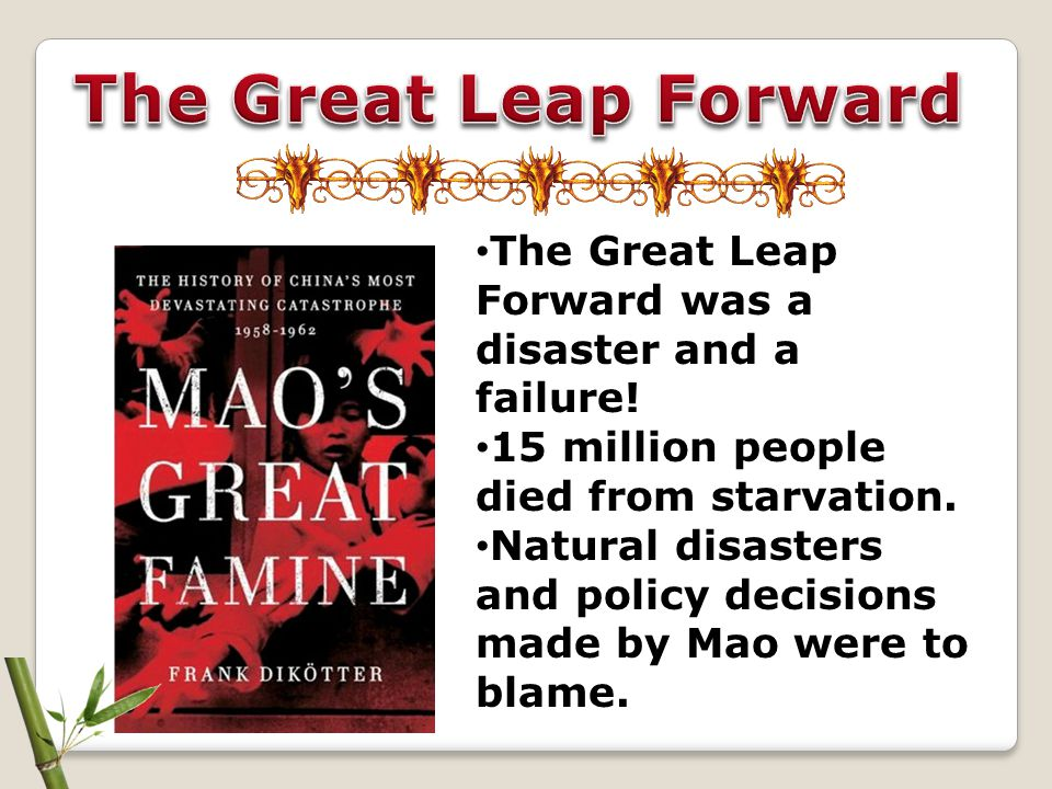 The Great Leap Forward The Great Leap Forward was a disaster and a failure! 15 million people died from starvation.