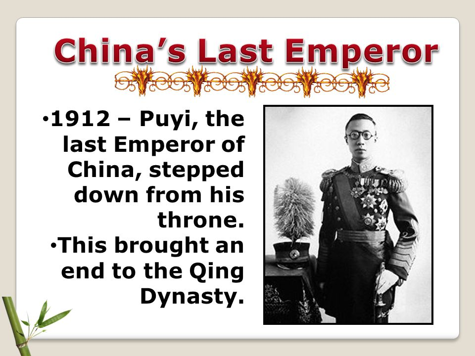 China's Last Emperor 1912 – Puyi, the last Emperor of China, stepped down from his throne.
